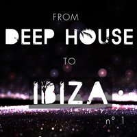 From Deep House to Ibiza, Vol. 1 — сборник