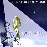 The Story of Music — Louis Prima
