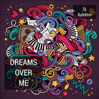 Dreams Over Me — Dj Aulektro