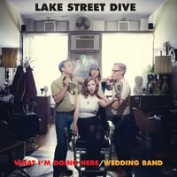 What I'm Doing Here/Wedding Band — Lake Street Dive