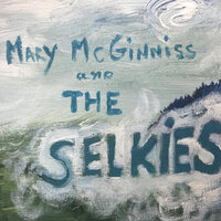 Mary McGinniss & the Selkies — Mary McGinniss