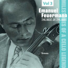 Milestones of a Cello Legend: The Best of the Bests - Emanuel Feuermann, Vol. 3 — Emanuel Feuermann, Philadelphia Orchestra, Eugene Ormandy, Рихард Штраус