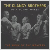 The Work of the Weavers — The Clancy Brothers & Tommy Makem