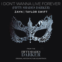 I Don't Wanna Live Forever — ZAYN, Taylor Swift