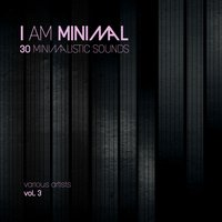 I Am Minimal (30 Minimalistic Sounds), Vol. 3 — сборник