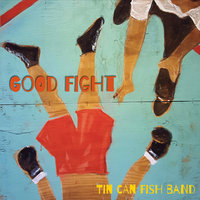 Good Fight — Tin Can Fish Band