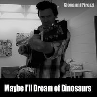 Maybe I'll Dream of Dinosaurs — Giovanni Pirozzi