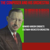 The Composer And His Orchestra — Howard Hanson, Eastman-Rochester Symphony Orchestra