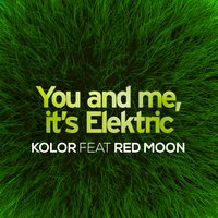 You & Me It's Elektric — Kolor, Red Moon