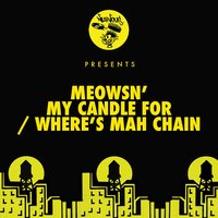 My Candle For / Where's Mah Chain — Meowsn'