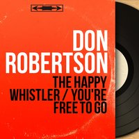The Happy Whistler / You're Free to Go — Don Robertson