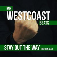 Stay out the Way — Mr. Westcoast Beats