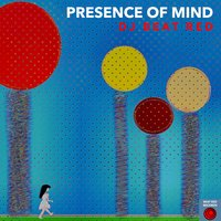 Presence of Mind — DJ Beat Red