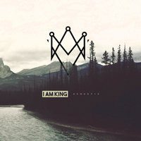 Acoustic — I Am King