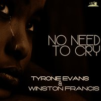 No Need to Cry — Winston Francis, Tyrone Evans