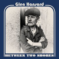 Between Two Shores — Glen Hansard