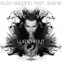 Watch Out — Alex Gaudino, Shena
