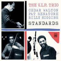 The V.I.P. Trio. Standards — Cedar Walton, Billy Higgins, Pat Senatore