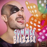 Summer Brazzer — Vincent Martini