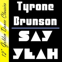 Say Yeah — Tyrone Brunson