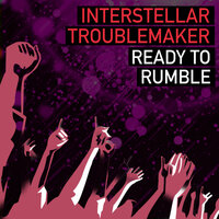 Ready To Rumble — Interstellar Troublemaker