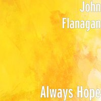 Always Hope — John Flanagan
