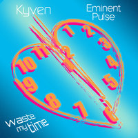Waste My Time — Kyven, Eminent Pulse