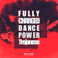 Fully Charged Dance Power — Trojanese