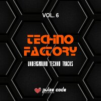 Techno Factory, Vol. 6 (Underground Techno Tracks) — сборник