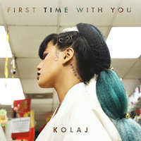 First Time With You — Kolaj