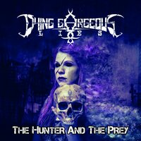 The Hunter And The Prey — Dying Gorgeous Lies