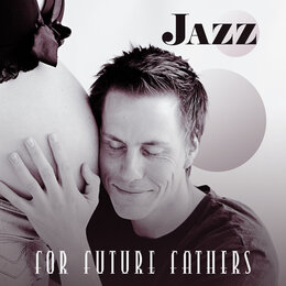 Jazz for Future Fathers: 15 Instrumental Pieces for Father's Day 2019 — Smooth Jazz Family Collective, Smooth Jazz Park, Jazz Music Zone & Baby Sleep Lullaby Academy, Jazz Music Zone & Baby Sleep Lullaby Academy, Smooth Jazz Park, Smooth Jazz Family Collective