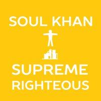 Supreme Righteous — Soul Khan