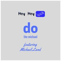 Do the Michael — Michael Land, Hey Hey Look
