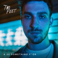 A 20 Something F**k — Two Feet