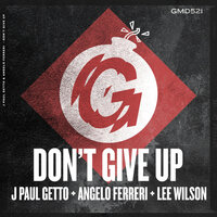Don't Give Up — Lee Wilson, Angelo Ferreri, J Paul Getto, J Paul Getto, Angelo Ferreri, Lee Wilson