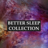 Better Sleep Collection - Fall Asleep Faster and Deeper, Relieve Stress & Anxiety, Help with Meditation & Yoga, and Achieve Better Health Through Ultimate Relaxation — Sleep Music Therapy, Sleep Time Consort, Sleep Like a Baby, Sleep Like a Baby, Sleep Music Therapy, Sleep Time Consort