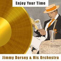 Enjoy Your Time — Jimmy Dorsey & His Orchestra