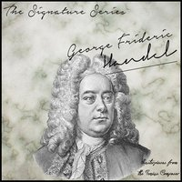 The Signature Series: George Frideric Handel (Masterpieces from the Genius Composer) — Георг Фридрих Гендель