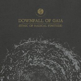 Ethic of Radical Finitude — Downfall Of Gaia