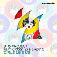 Girls Like Us — Lady G, B-15 Project, Crissy D