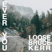 Ever You — Loose Bruce Kerr