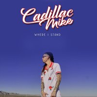 Where I Stand — Cadillac Mike