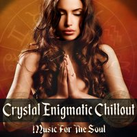 Crystal Enigmatic Chillout Music For The Soul — сборник