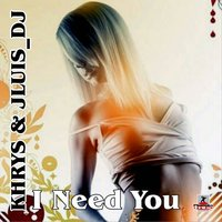I Need You — Khrys & Jluis Dj, Khrys & Jluis_DJ