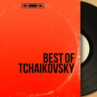 Best of Tchaikovsky — Пётр Ильич Чайковский