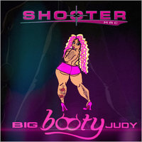 Big Booty Judy — ShooterMAC