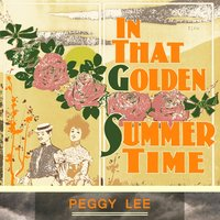 In That Golden Summer Time — Peggy Lee