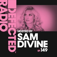 Defected Radio Episode 149 (hosted by Sam Divine) — Defected Radio