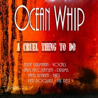 A Cruel Thing to Do — Ocean Whip